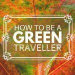 How to Be a (Super Cool) Green Traveller
