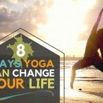 8 Ways Yoga Can Change Your Life