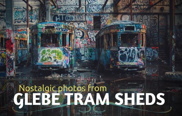 Iconic Glebe Tram Sheds a Photo Essay