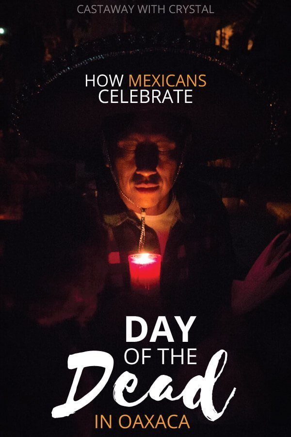"Image of Day of the Dead in Oaxaca with text olay: ""How Mexican's Celebrate Day of the Dead in Oaxaca"""