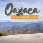 Travel to Oaxaca, Mexico (A Mega Backpacking Guide)