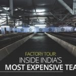 Factory Tour: Inside India's Most Expensive Tea