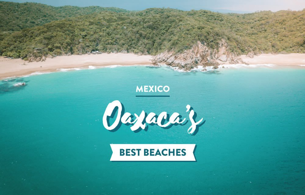 13 of the Best Beaches in Oaxaca, Mexico (You Need to Visit)