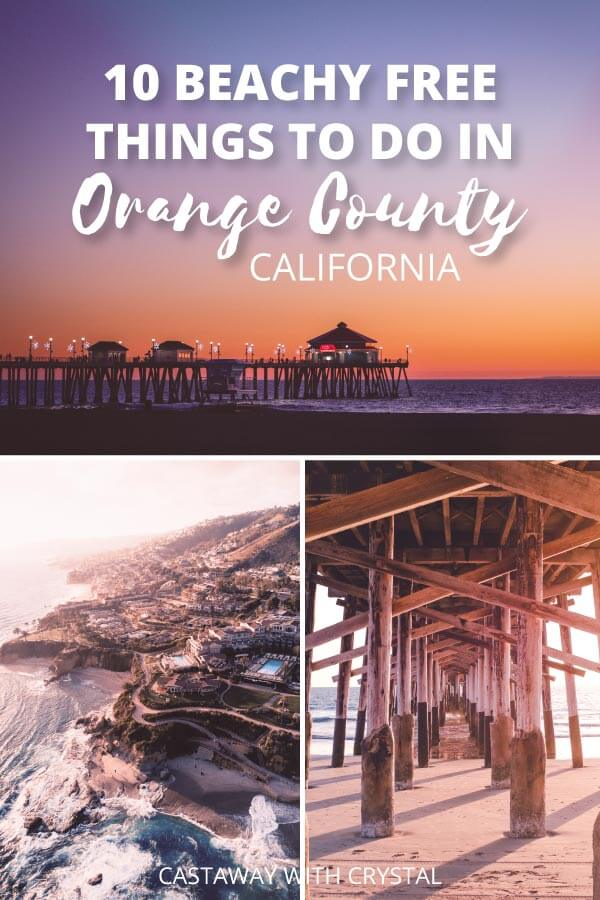 "3 spliced images of beach and Orange county with text olay: ""10 Beachy Free Things to do in Orange County California"""
