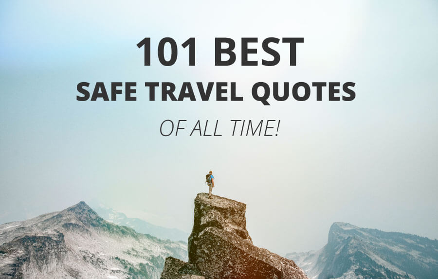 101 of the Best Safe Journey Quotes and Safe Travel Wishes on the internet!